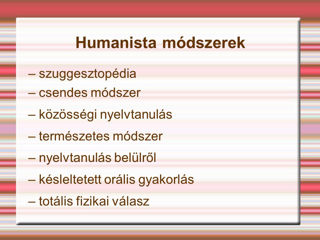 Humanista módszerek – szuggesztopédia – csendes módszer – közösségi nyelvtanulás – természetes módszer – nyelvtanulás belülről – késleltetett orális g