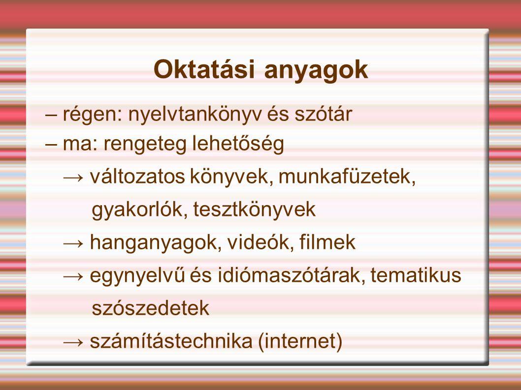Oktatási anyagok – régen: nyelvtankönyv és szótár – ma: rengeteg lehetőség → változatos könyvek, munkafüzetek, gyakorlók, tesztkönyvek → hanganyagok,