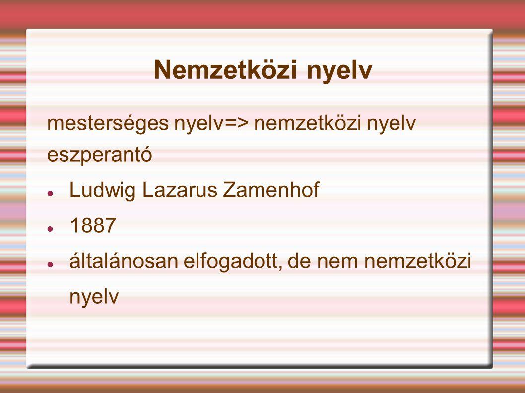 Nemzetközi nyelv mesterséges nyelv=> nemzetközi nyelv eszperantó Ludwig Lazarus Zamenhof 1887 általánosan elfogadott, de nem nemzetközi nyelv