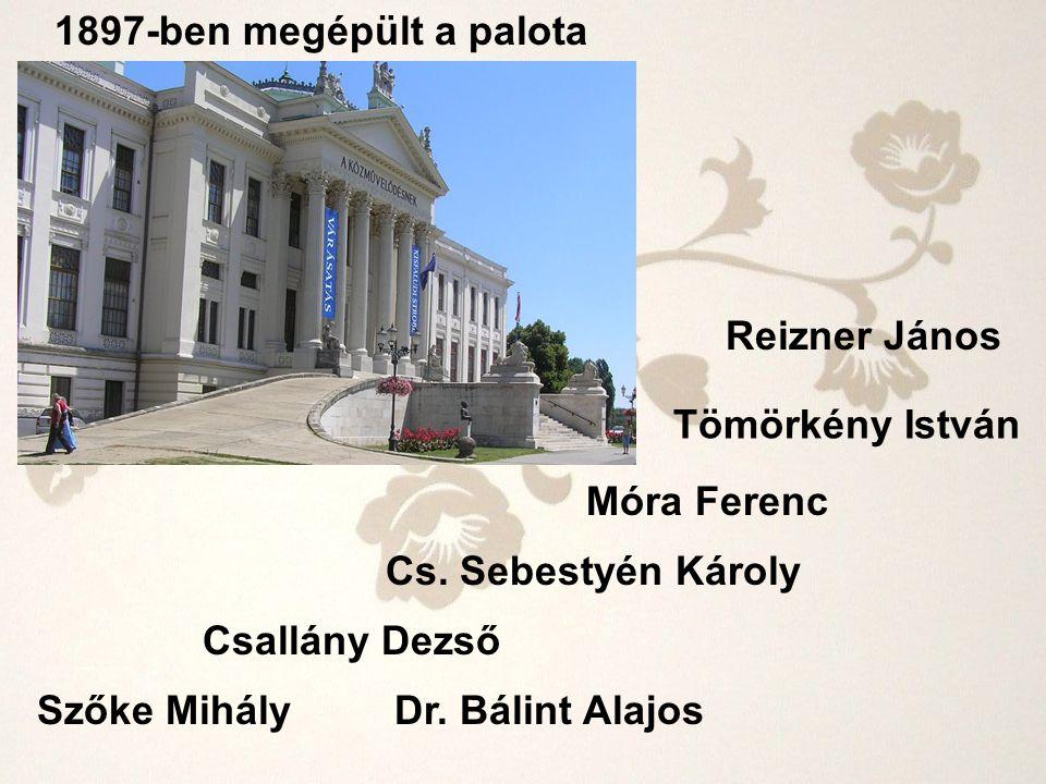 1897-ben megépült a palota Reizner János Tömörkény István Móra Ferenc Cs. Sebestyén Károly Csallány Dezső Szőke MihályDr. Bálint Alajos