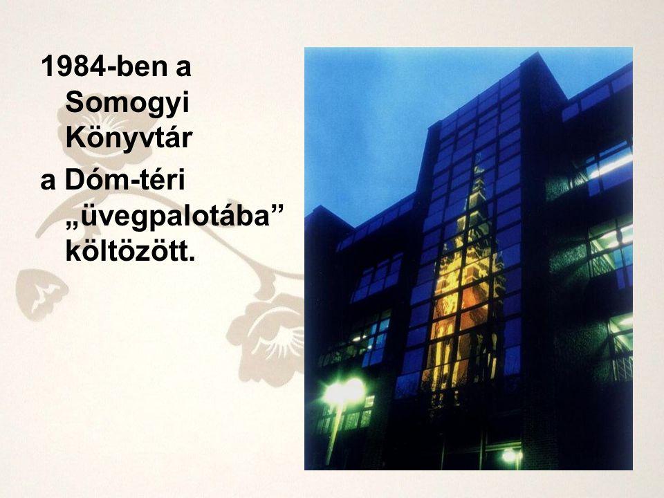 """1984-ben a Somogyi Könyvtár a Dóm-téri """"üvegpalotába"""" költözött."""