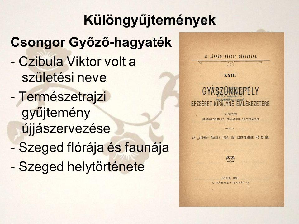 Csongor Győző-hagyaték - Czibula Viktor volt a születési neve - Természetrajzi gyűjtemény újjászervezése - Szeged flórája és faunája - Szeged helytört