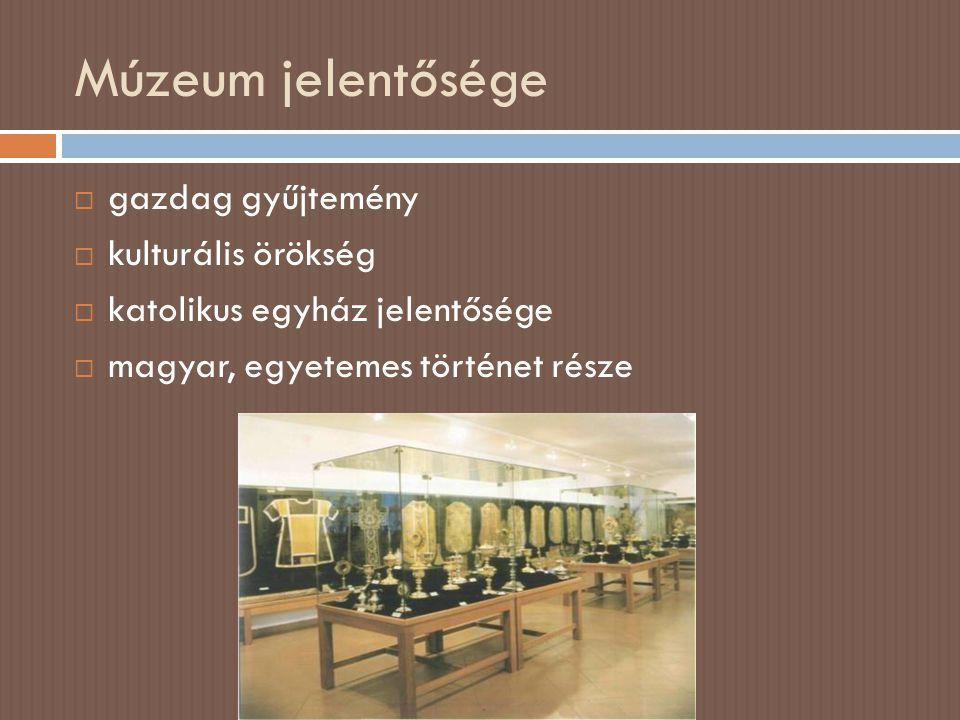Múzeum jelentősége  gazdag gyűjtemény  kulturális örökség  katolikus egyház jelentősége  magyar, egyetemes történet része