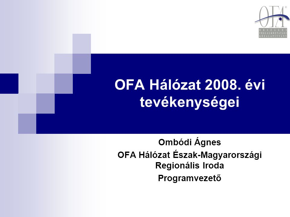 OFA Hálózat 2008. évi tevékenységei Ombódi Ágnes OFA Hálózat Észak-Magyarországi Regionális Iroda Programvezető