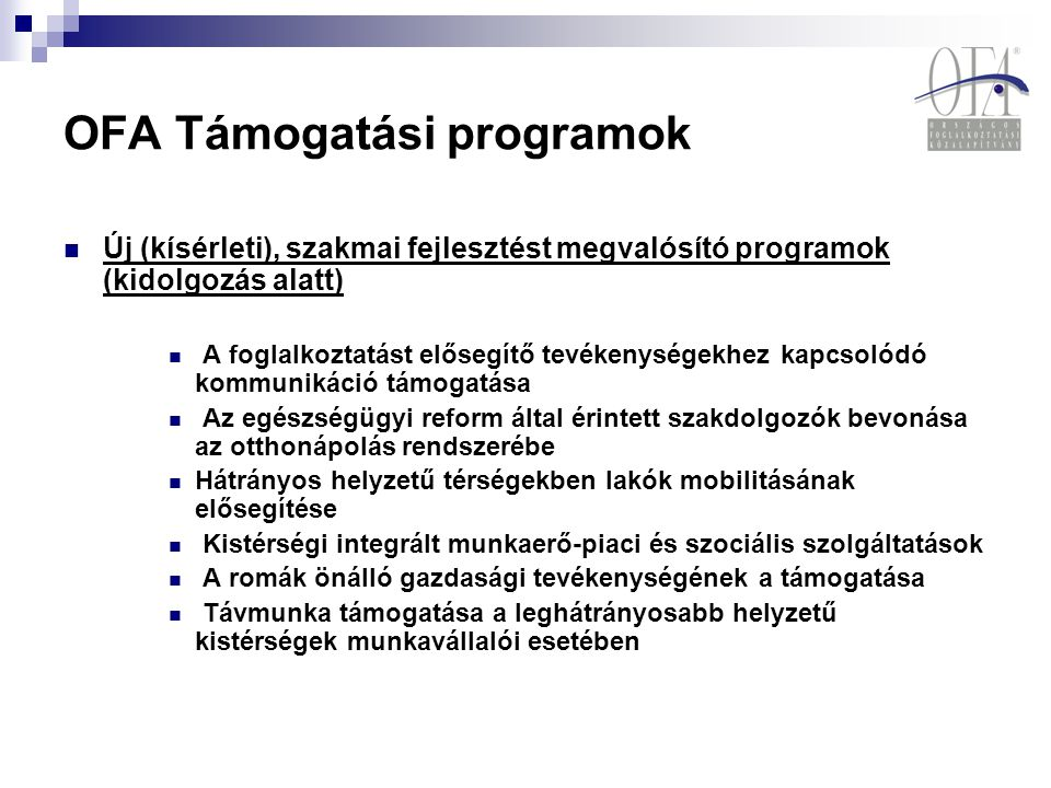 OFA Támogatási programok Új (kísérleti), szakmai fejlesztést megvalósító programok (kidolgozás alatt) A foglalkoztatást elősegítő tevékenységekhez kap