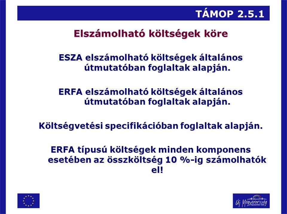 TÁMOP 2.5.1 Elszámolható költségek köre ESZA elszámolható költségek általános útmutatóban foglaltak alapján. ERFA elszámolható költségek általános útm