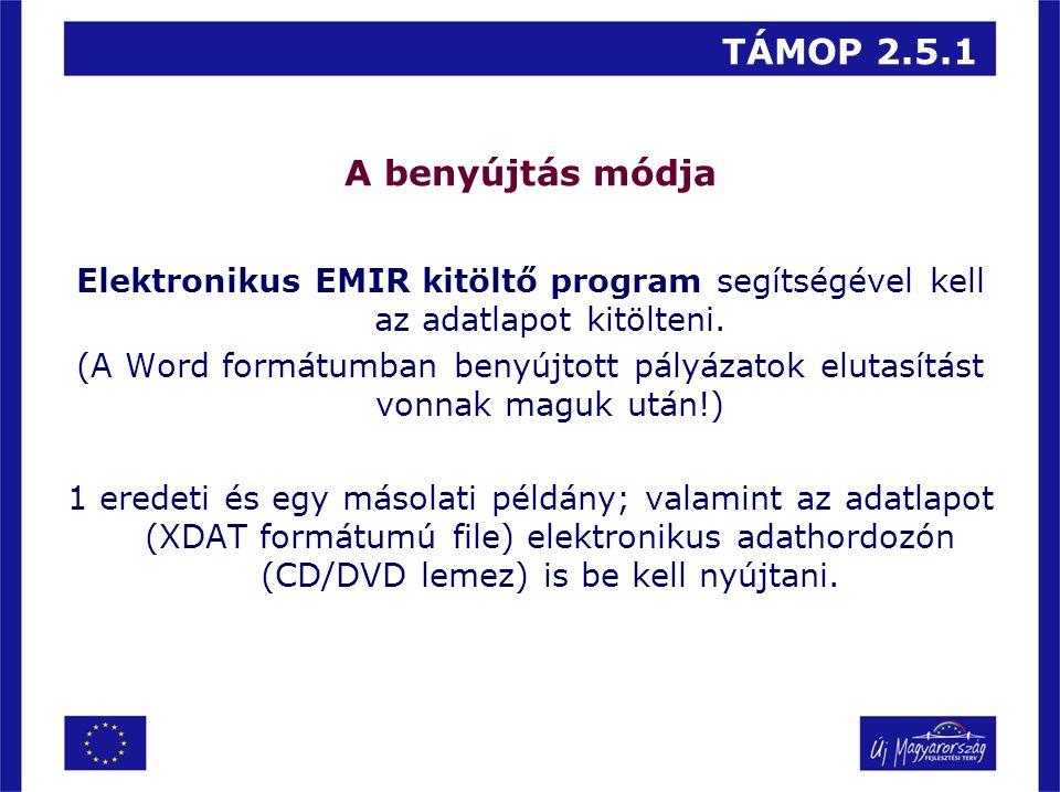 TÁMOP 2.5.1 A benyújtás módja Elektronikus EMIR kitöltő program segítségével kell az adatlapot kitölteni. (A Word formátumban benyújtott pályázatok el