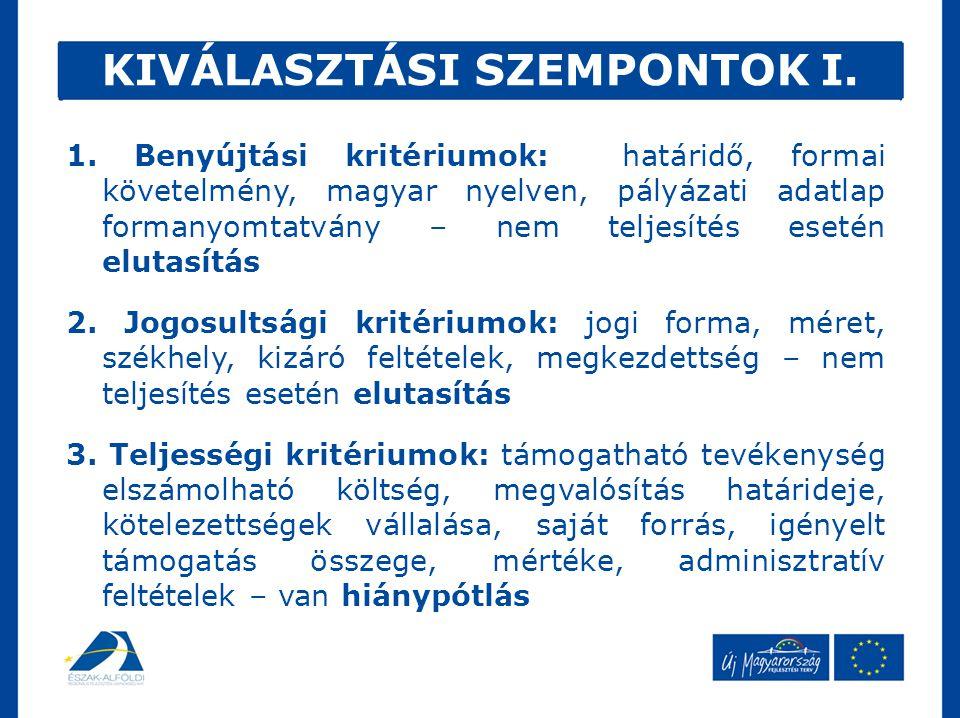 1. Benyújtási kritériumok: határidő, formai követelmény, magyar nyelven, pályázati adatlap formanyomtatvány – nem teljesítés esetén elutasítás 2. Jogo