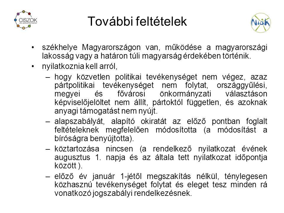 További feltételek székhelye Magyarországon van, működése a magyarországi lakosság vagy a határon túli magyarság érdekében történik.