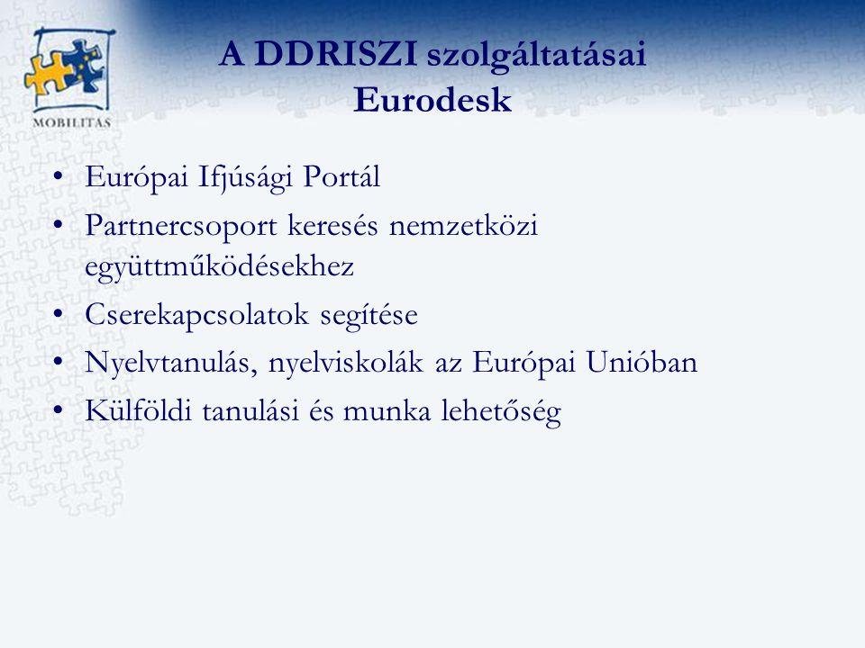 A DDRISZI szolgáltatásai Eurodesk Európai Ifjúsági Portál Partnercsoport keresés nemzetközi együttműködésekhez Cserekapcsolatok segítése Nyelvtanulás, nyelviskolák az Európai Unióban Külföldi tanulási és munka lehetőség
