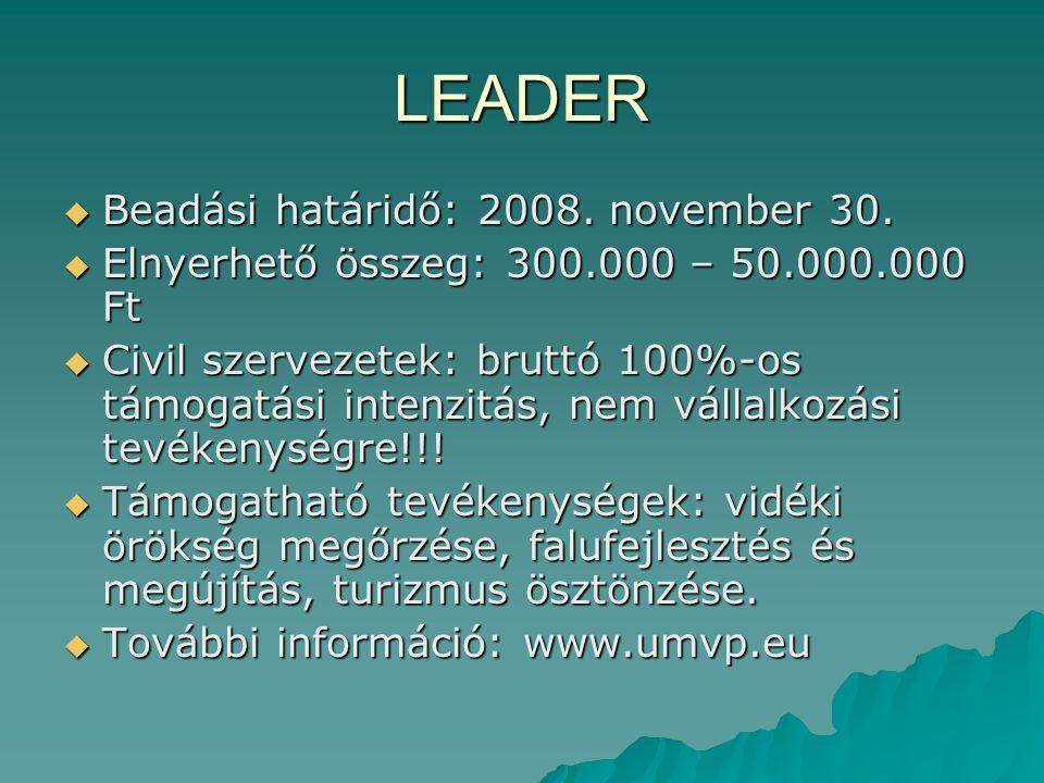 LEADER  Beadási határidő: 2008. november 30.  Elnyerhető összeg: 300.000 – 50.000.000 Ft  Civil szervezetek: bruttó 100%-os támogatási intenzitás,