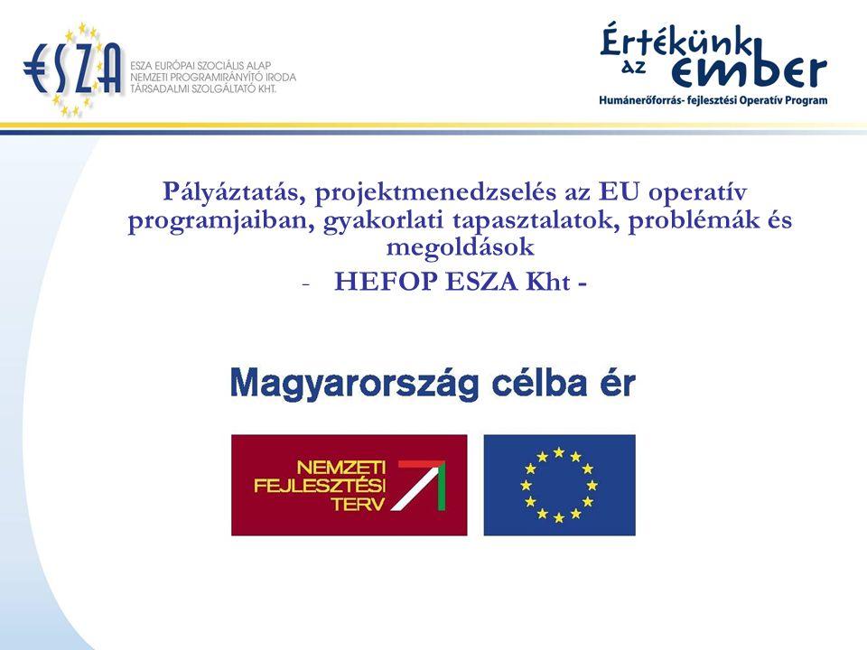 Pályáztatás, projektmenedzselés az EU operatív programjaiban, gyakorlati tapasztalatok, problémák és megoldások -HEFOP ESZA Kht -