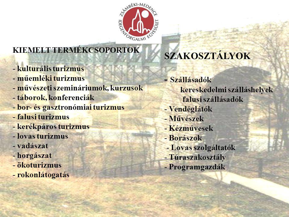 KIEMELT TERMÉKCSOPORTOK - kulturális turizmus - műemléki turizmus - művészeti szemináriumok, kurzusok - táborok, konferenciák - bor- és gasztronómiai
