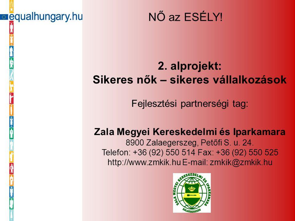 2. alprojekt: Sikeres nők – sikeres vállalkozások Fejlesztési partnerségi tag: Zala Megyei Kereskedelmi és Iparkamara 8900 Zalaegerszeg, Petőfi S. u.