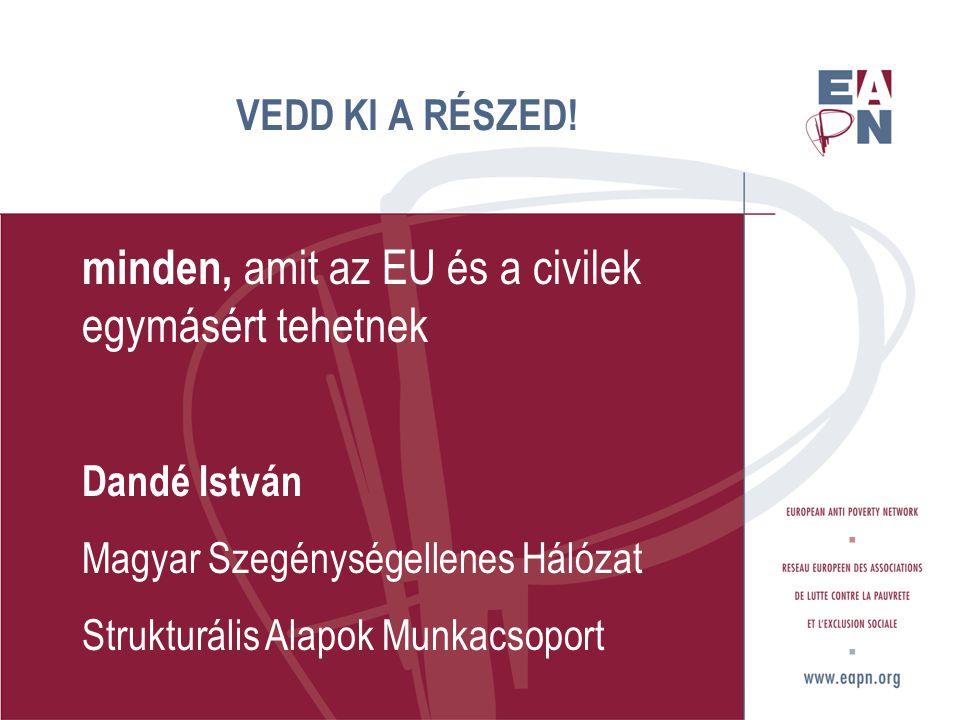 VEDD KI A RÉSZED! minden, amit az EU és a civilek egymásért tehetnek Dandé István Magyar Szegénységellenes Hálózat Strukturális Alapok Munkacsoport