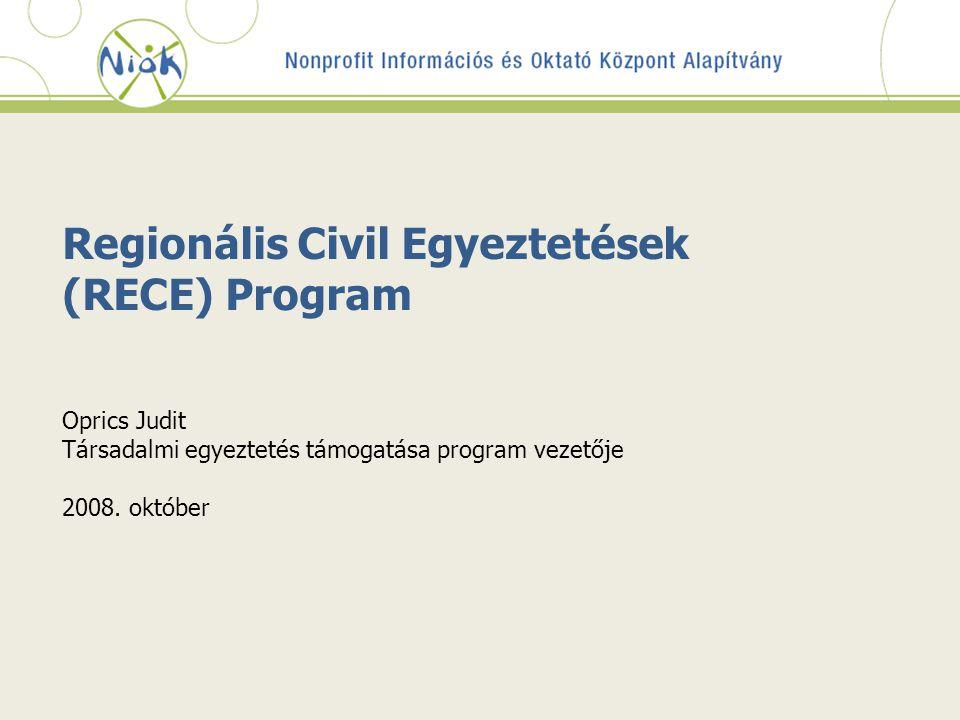 Regionális Civil Egyeztetések (RECE) Program Oprics Judit Társadalmi egyeztetés támogatása program vezetője 2008.