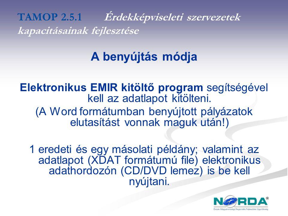 TAMOP 2.5.1Érdekképviseleti szervezetek kapacitásainak fejlesztése A benyújtás módja Elektronikus EMIR kitöltő program segítségével kell az adatlapot kitölteni.