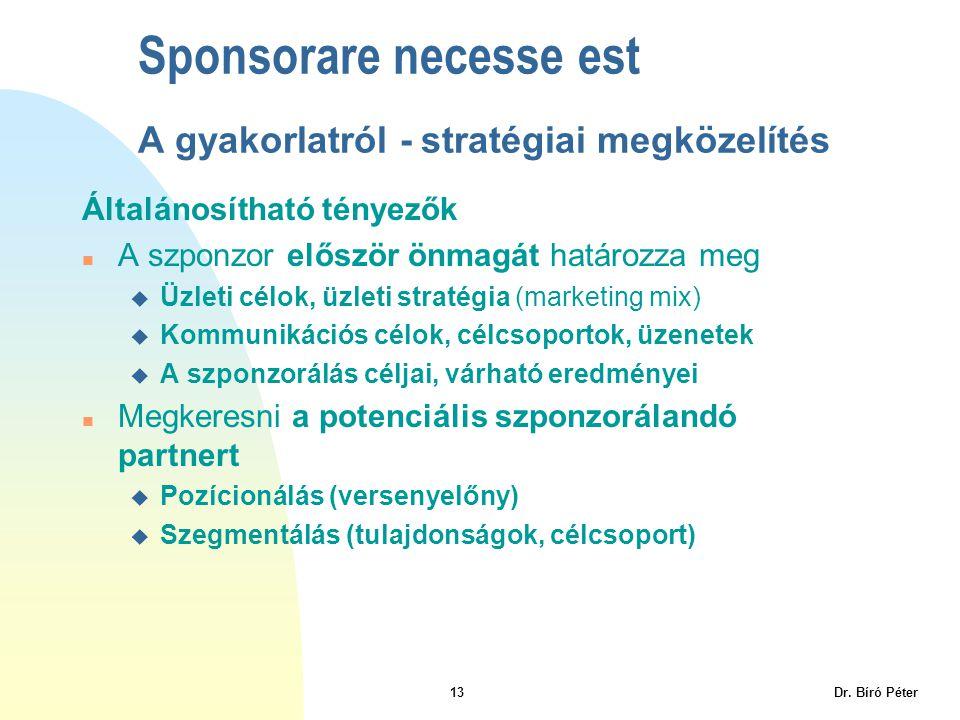 13 Dr. Bíró Péter Sponsorare necesse est A gyakorlatról - stratégiai megközelítés Általánosítható tényezők n A szponzor először önmagát határozza meg