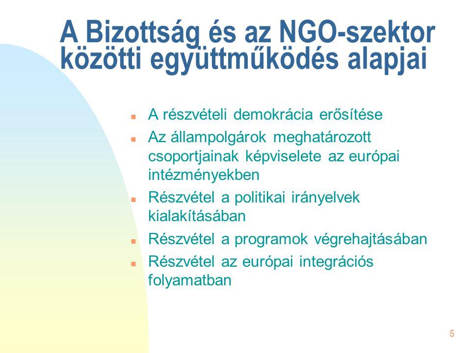 5 A Bizottság és az NGO-szektor közötti együttműködés alapjai n A részvételi demokrácia erősítése n Az állampolgárok meghatározott csoportjainak képvi