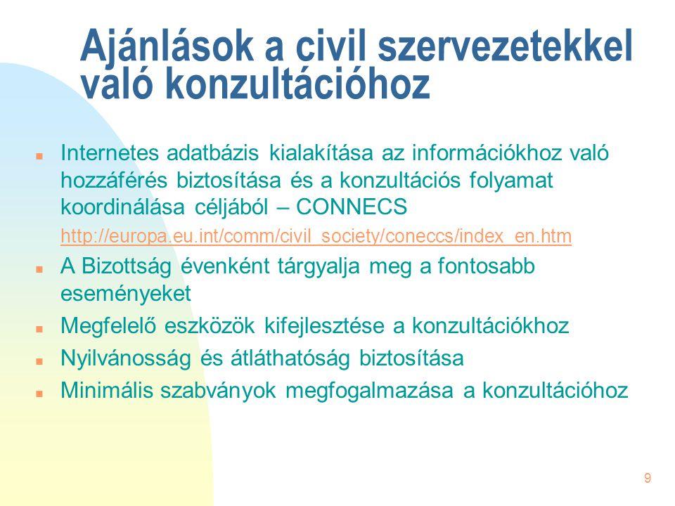 9 Ajánlások a civil szervezetekkel való konzultációhoz n Internetes adatbázis kialakítása az információkhoz való hozzáférés biztosítása és a konzultác