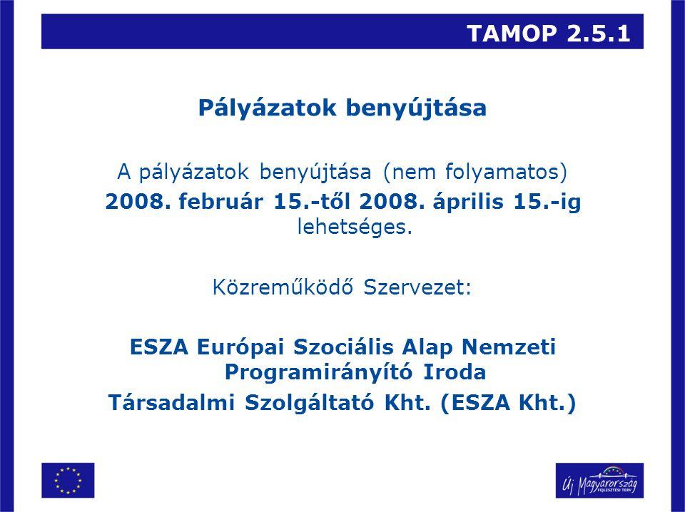 TAMOP 2.5.1 Pályázatok benyújtása A pályázatok benyújtása (nem folyamatos) 2008.