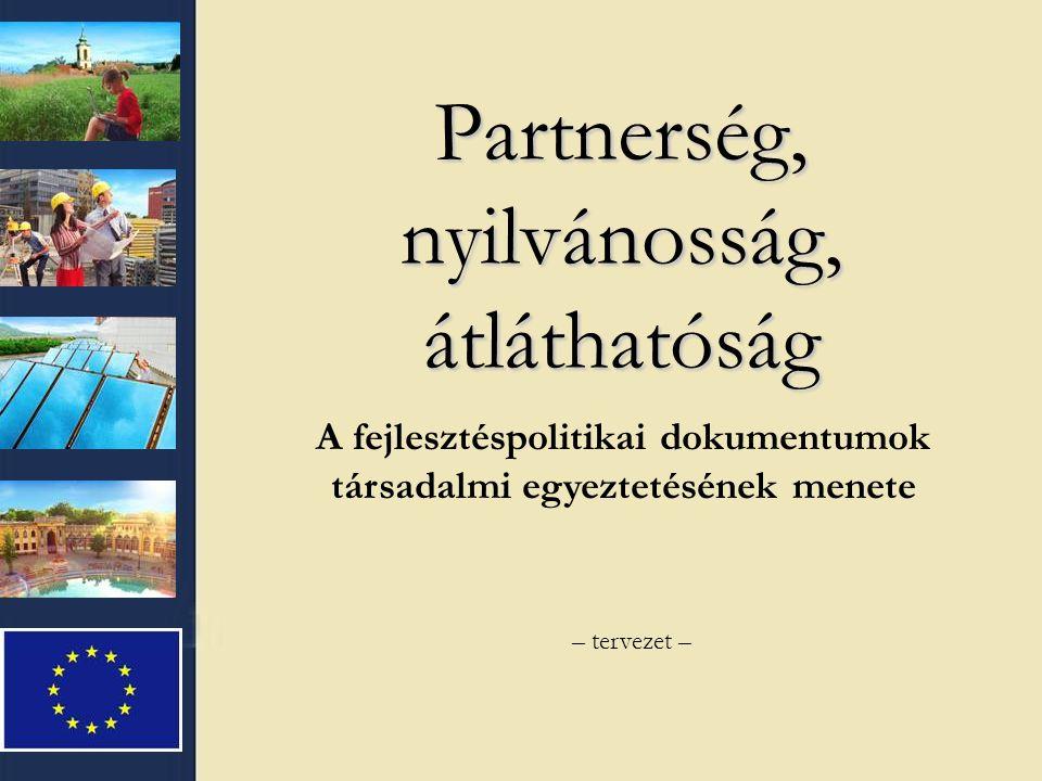 Partnerség, nyilvánosság, átláthatóság A fejlesztéspolitikai dokumentumok társadalmi egyeztetésének menete – tervezet –