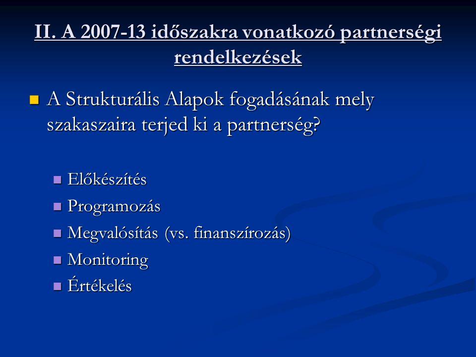 II. A 2007-13 időszakra vonatkozó partnerségi rendelkezések A Strukturális Alapok fogadásának mely szakaszaira terjed ki a partnerség? A Strukturális