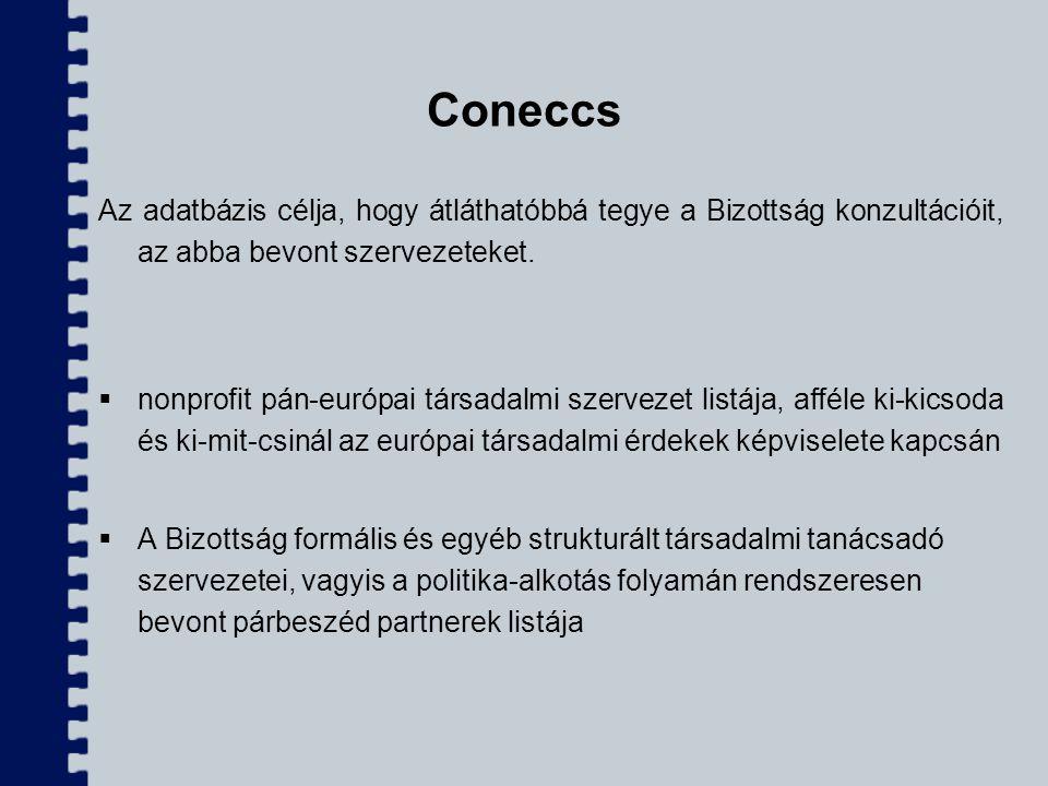 Coneccs Az adatbázis célja, hogy átláthatóbbá tegye a Bizottság konzultációit, az abba bevont szervezeteket.  nonprofit pán-európai társadalmi szerve