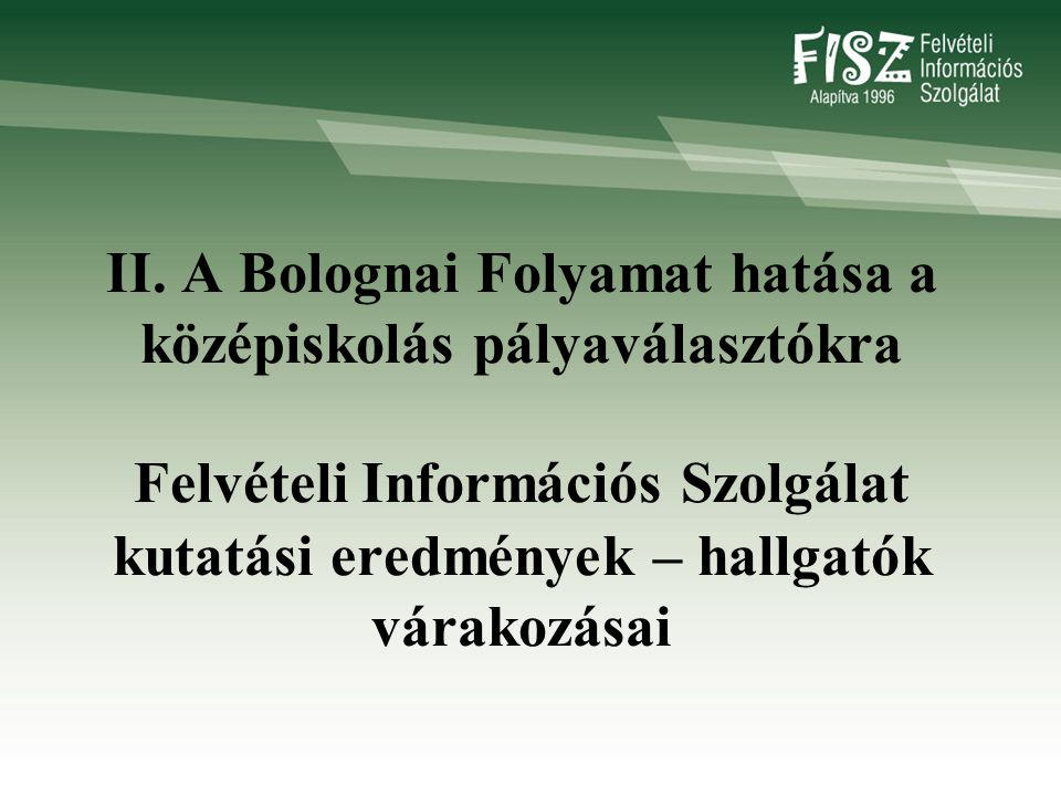 II. A Bolognai Folyamat hatása a középiskolás pályaválasztókra Felvételi Információs Szolgálat kutatási eredmények – hallgatók várakozásai