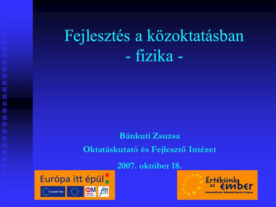 Fejlesztés a közoktatásban - fizika - Bánkuti Zsuzsa Oktatáskutató és Fejlesztő Intézet 2007.