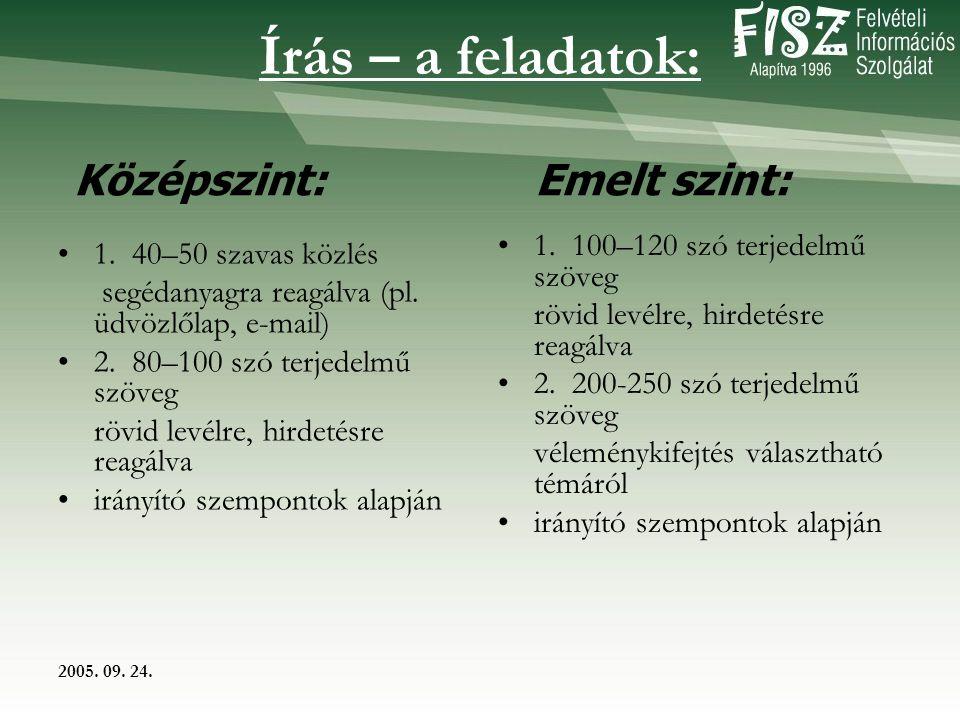 2005. 09. 24. Írás – a feladatok: 1. 40–50 szavas közlés segédanyagra reagálva (pl.