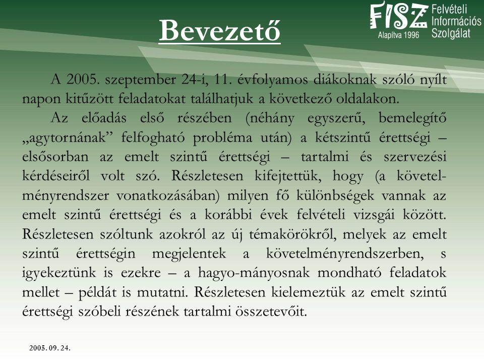 2005. 09. 24. A 2005. szeptember 24-i, 11. évfolyamos diákoknak szóló nyílt napon kitűzött feladatokat találhatjuk a következő oldalakon. Az előadás e