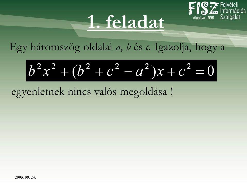 2005. 09. 24. Egy háromszög oldalai a, b és c. Igazolja, hogy a egyenletnek nincs valós megoldása ! 1. feladat