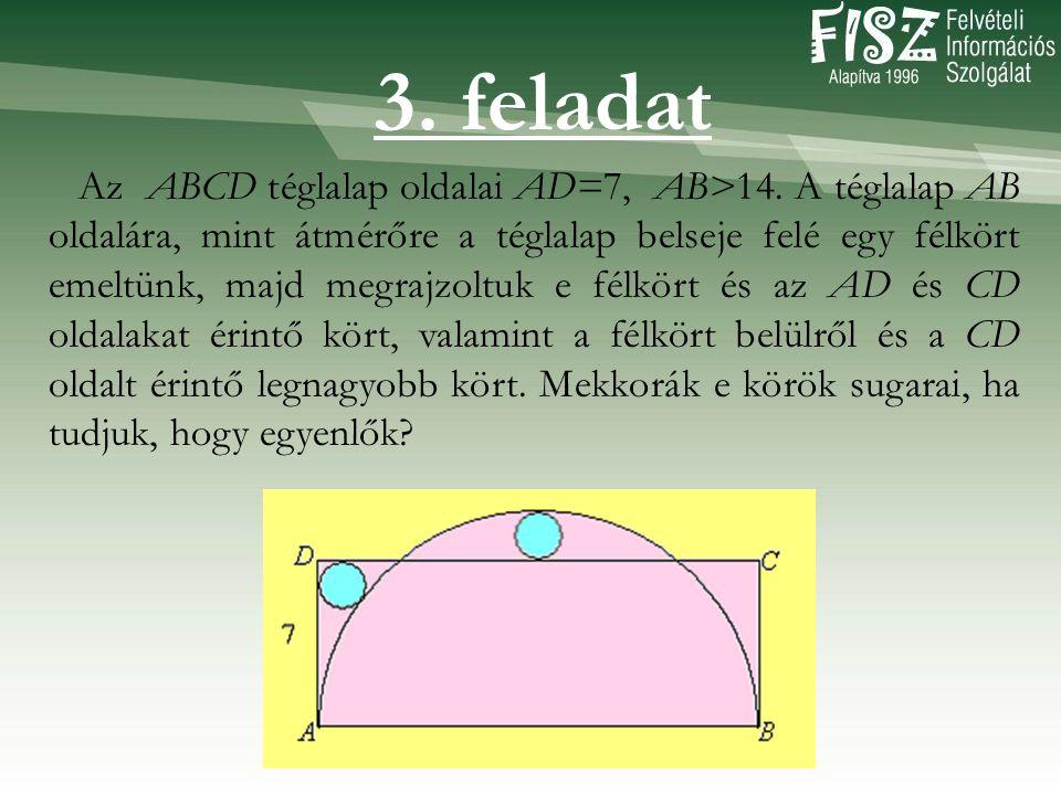 3. feladat Az ABCD téglalap oldalai AD=7, AB>14. A téglalap AB oldalára, mint átmérőre a téglalap belseje felé egy félkört emeltünk, majd megrajzoltuk