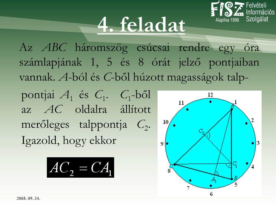 2005. 09. 24. Az ABC háromszög csúcsai rendre egy óra számlapjának 1, 5 és 8 órát jelző pontjaiban vannak. A-ból és C-ből húzott magasságok talp- pont
