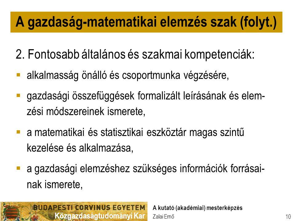 Közgazdaságtudományi Kar Zalai Ernő A kutató (akadémiai) mesterképzés 10 2. Fontosabb általános és szakmai kompetenciák:  alkalmasság önálló és csopo