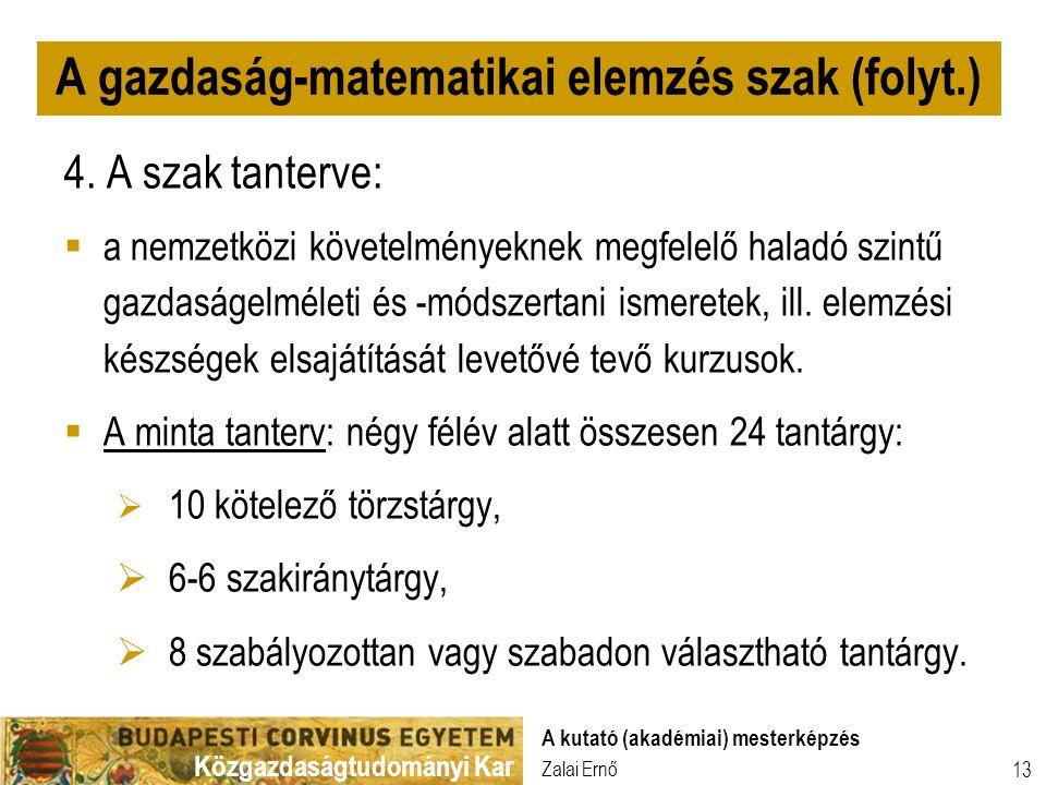 Közgazdaságtudományi Kar Zalai Ernő A kutató (akadémiai) mesterképzés 13 4. A szak tanterve:  a nemzetközi követelményeknek megfelelő haladó szintű g