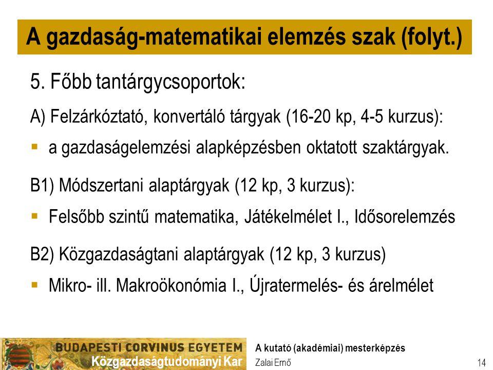 Közgazdaságtudományi Kar Zalai Ernő A kutató (akadémiai) mesterképzés 14 5. Főbb tantárgycsoportok: A) Felzárkóztató, konvertáló tárgyak (16-20 kp, 4-