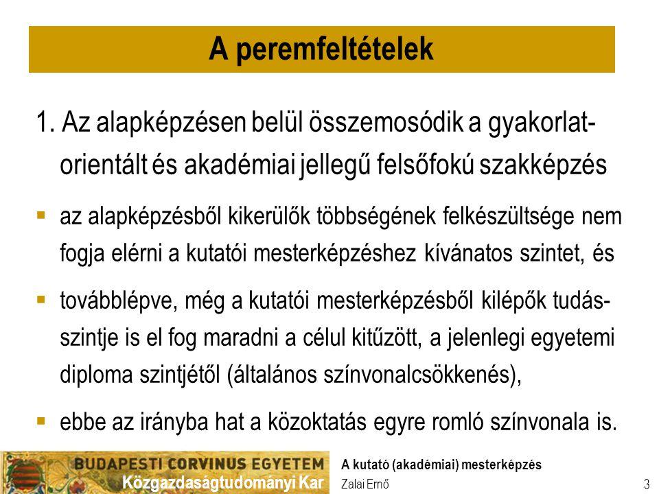 Közgazdaságtudományi Kar Zalai Ernő A kutató (akadémiai) mesterképzés 3 1. Az alapképzésen belül összemosódik a gyakorlat- orientált és akadémiai jell