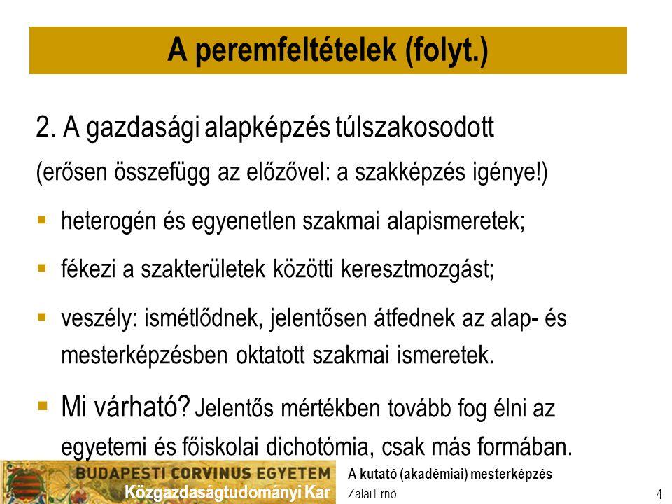 Közgazdaságtudományi Kar Zalai Ernő A kutató (akadémiai) mesterképzés 4 2. A gazdasági alapképzés túlszakosodott (erősen összefügg az előzővel: a szak