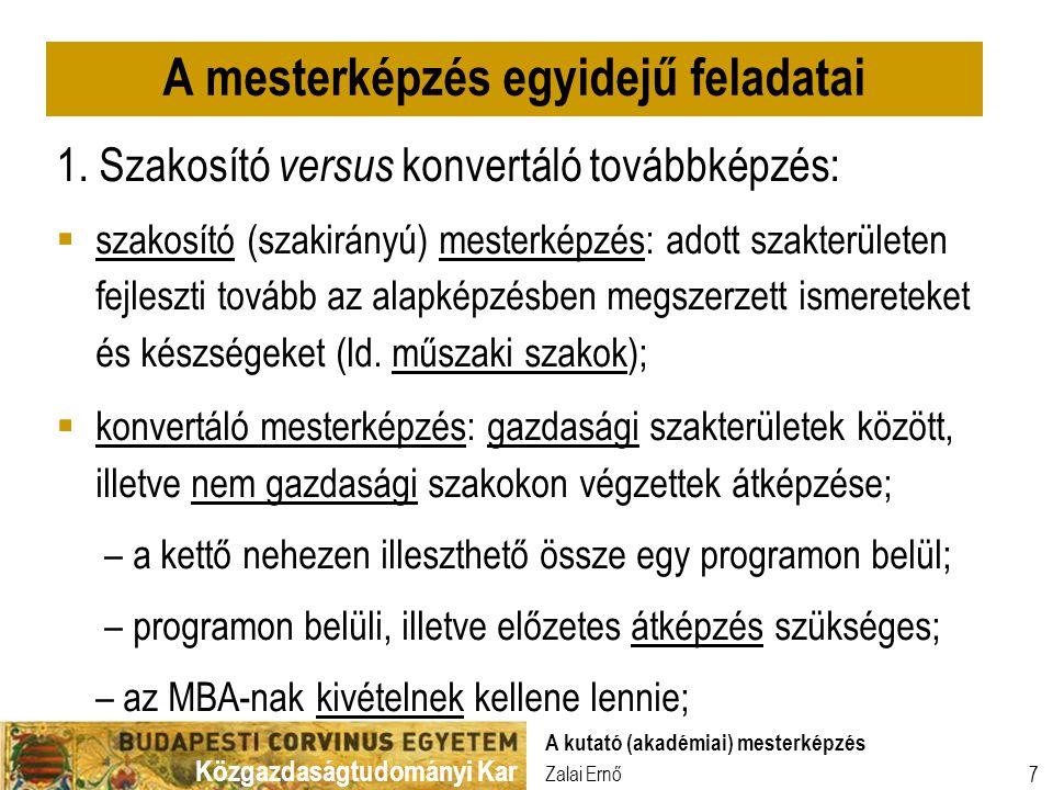 Közgazdaságtudományi Kar Zalai Ernő A kutató (akadémiai) mesterképzés 7 1. Szakosító versus konvertáló továbbképzés:  szakosító (szakirányú) mesterké