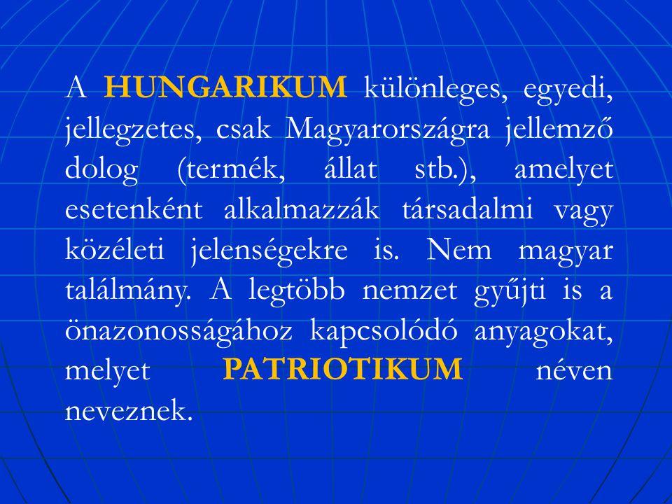 A HUNGARIKUM különleges, egyedi, jellegzetes, csak Magyarországra jellemző dolog (termék, állat stb.), amelyet esetenként alkalmazzák társadalmi vagy közéleti jelenségekre is.