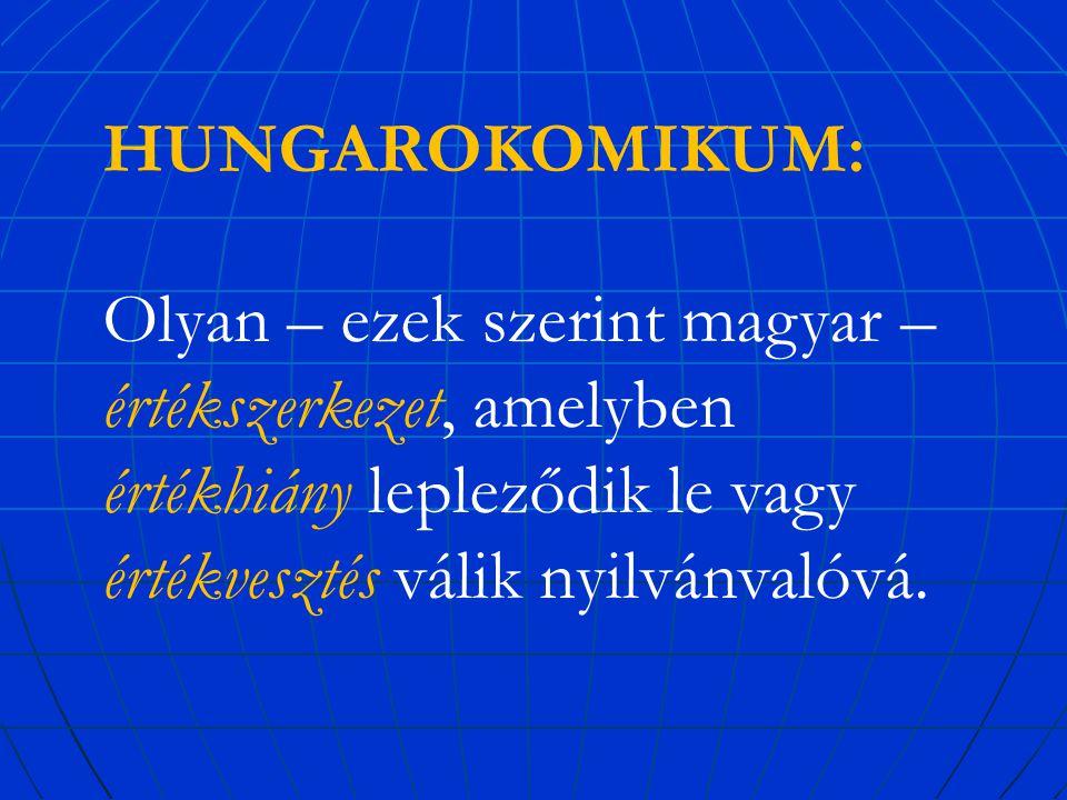 HUNGAROKOMIKUM: Olyan – ezek szerint magyar – értékszerkezet, amelyben értékhiány lepleződik le vagy értékvesztés válik nyilvánvalóvá.