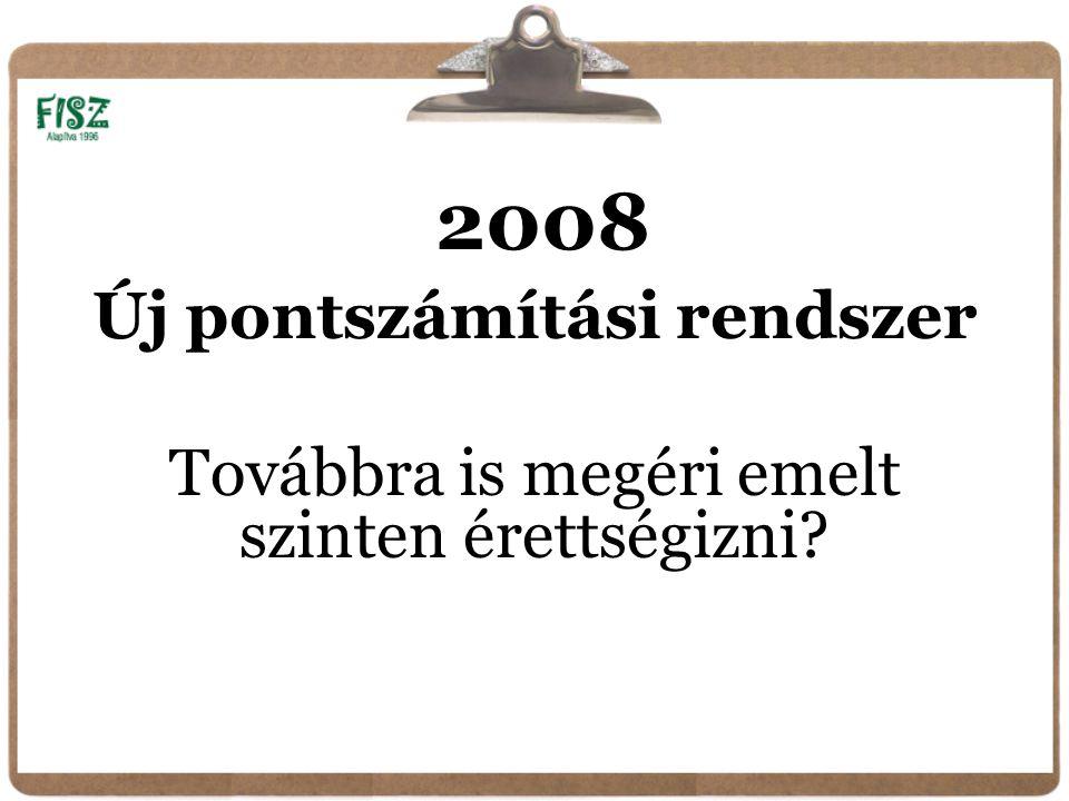 2008 Új pontszámítási rendszer Továbbra is megéri emelt szinten érettségizni