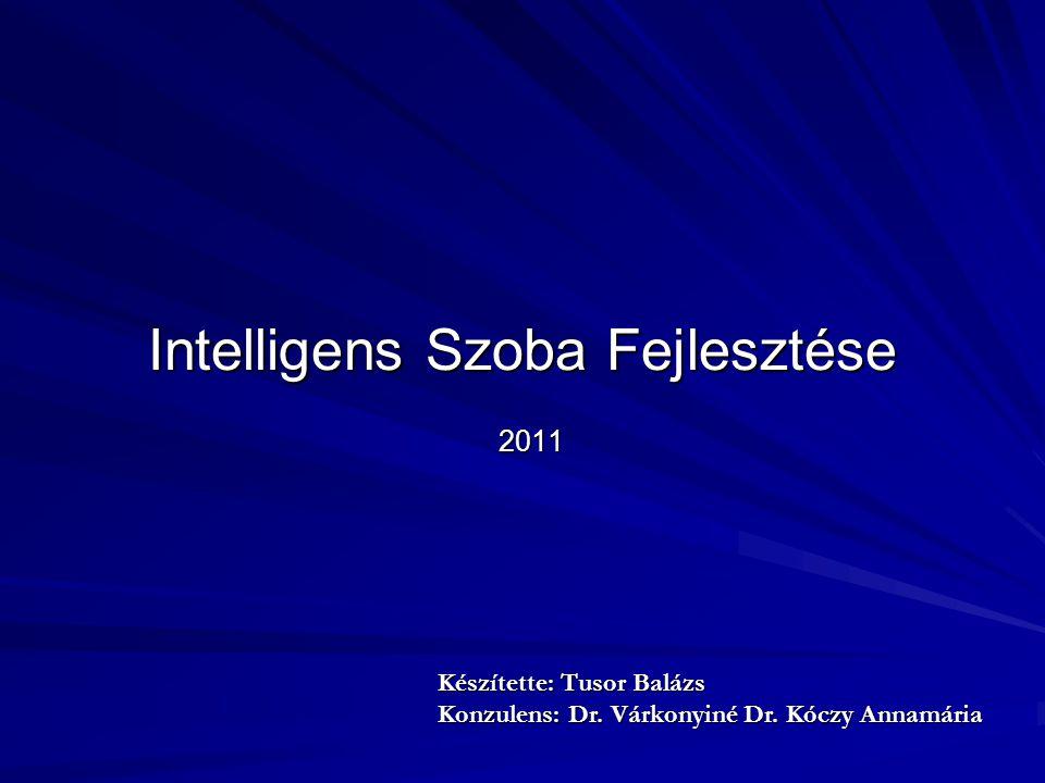 Intelligens Szoba Fejlesztése 2011 Készítette: Tusor Balázs Konzulens: Dr. Várkonyiné Dr. Kóczy Annamária