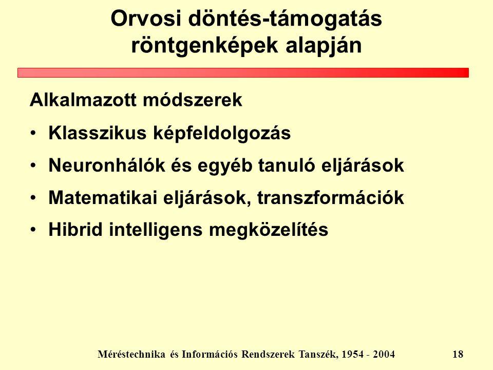 Méréstechnika és Információs Rendszerek Tanszék, 1954 - 200418 Alkalmazott módszerek Klasszikus képfeldolgozás Neuronhálók és egyéb tanuló eljárások M