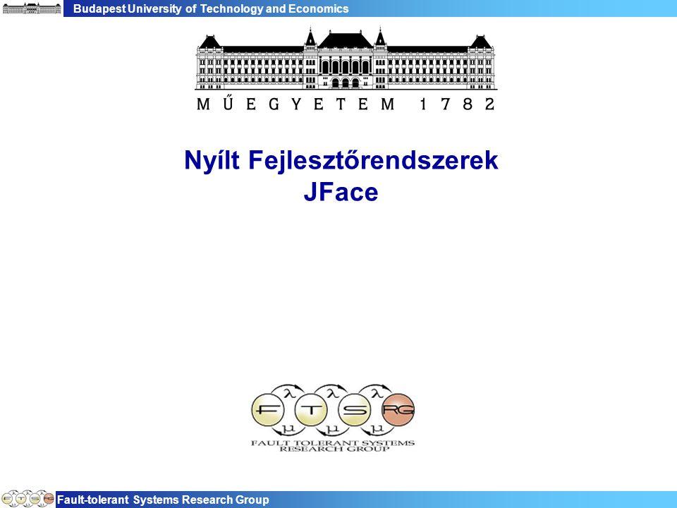 Budapest University of Technology and Economics Fault-tolerant Systems Research Group Nyílt Fejlesztőrendszerek JFace