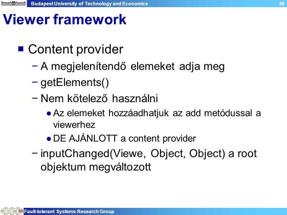 Budapest University of Technology and Economics Fault-tolerant Systems Research Group 36 Viewer framework  Content provider −A megjelenítendő elemeke
