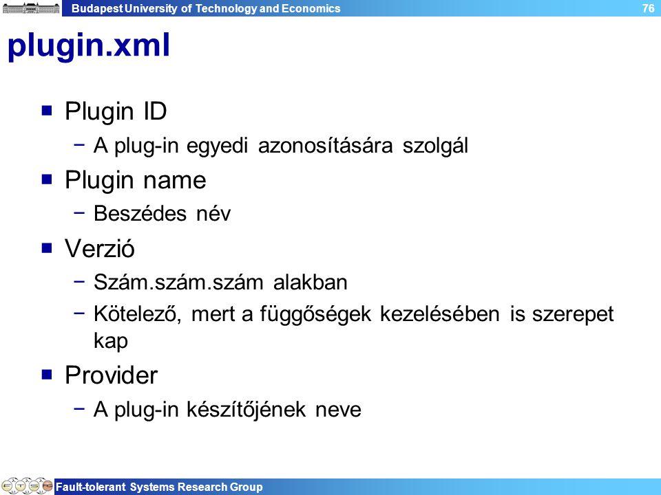 Budapest University of Technology and Economics Fault-tolerant Systems Research Group 76 plugin.xml  Plugin ID −A plug-in egyedi azonosítására szolgál  Plugin name −Beszédes név  Verzió −Szám.szám.szám alakban −Kötelező, mert a függőségek kezelésében is szerepet kap  Provider −A plug-in készítőjének neve