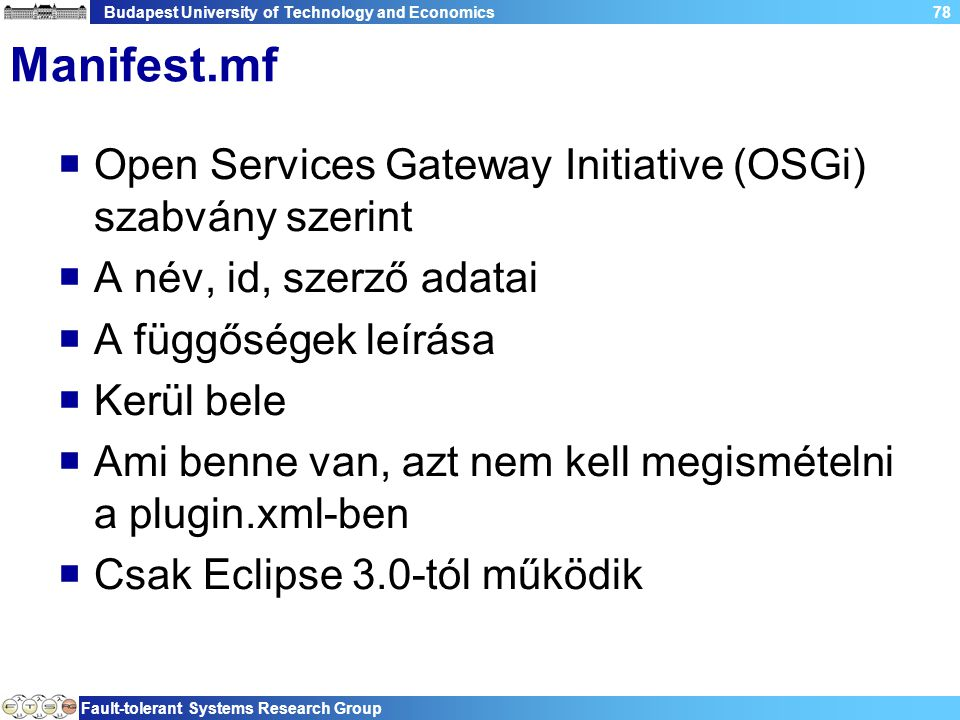 Budapest University of Technology and Economics Fault-tolerant Systems Research Group 78 Manifest.mf  Open Services Gateway Initiative (OSGi) szabván